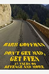 Don't Get Mad, Get Even: 15 Tales of Revenge and More Kindle Edition