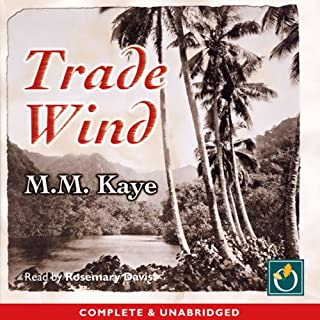 Trade Wind                   By:                                                                                                                                 M.M. Kaye                               Narrated by:                                                                                                                                 Rosemary Davis                      Length: 29 hrs and 50 mins     109 ratings     Overall 4.1