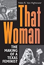 That Woman: The Making of a Texas Feminist (Women in Texas History Series, sponsored by the Ruthe Winegarten Memorial Foundation)