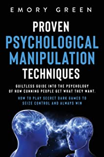 Proven Psychological Manipulation Techniques: Guiltless Guide into the Psychology of How Cunning People Get What They Wan...