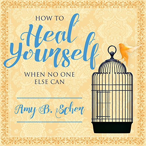 How to Heal Yourself When No One Else Can audiobook cover art