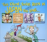 You Know You've Been in Japan Too Long...―なんでそーなの、ニッポン人!?