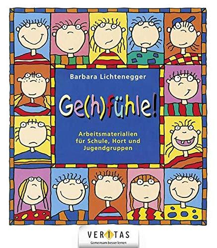 Ge(h)fühle! - Arbeitsmaterialien für Schule, Hort und Jugendgruppen: Praxisbuch