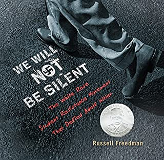 We Will Not Be Silent: The White Rose Student Resistance Movement That Defied Adolf Hitler (Jane Addams Honor Book (Awards))