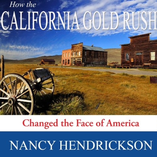 How the California Gold Rush Changed the Face of America audiobook cover art