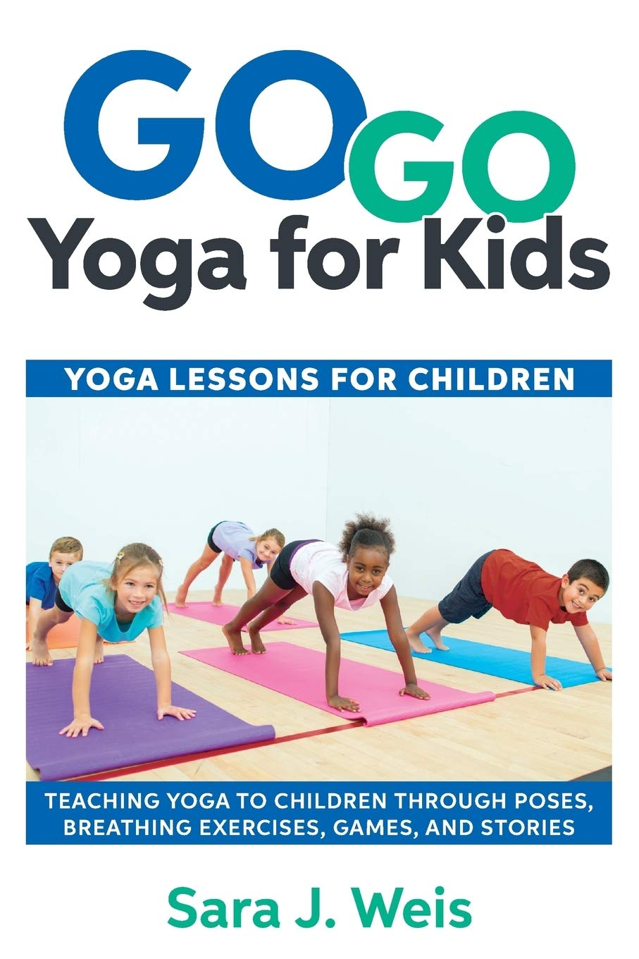 Go Go Yoga for Kids: Yoga Lessons for Children: Teaching Yoga to Children Through Poses, Breathing Exercises, Games, and S...