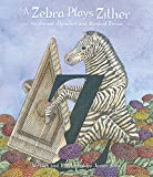 A Zebra Plays Zither an Animal Alphabet and Musical Revue...