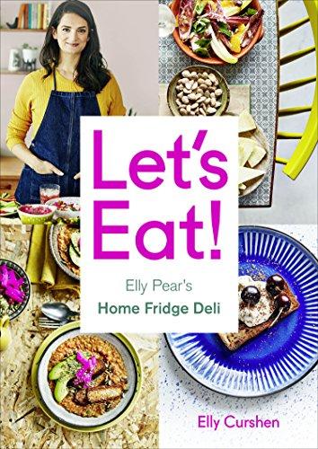 Let's Eat: Elly Pear's Home Fridge Deli by [Elly Curshen]