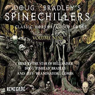 Doug Bradley's Spinechillers, Volume Nine     Classic Horror Short Stories              By:                                                                                                                                 M. R. James,                                                                                        Arthur Conan Doyle,                                                                                        Ambrose Bierce,                   and others                          Narrated by:                                                                                                                                 Doug Bradley,                                                                                        Jeff Combs                      Length: 2 hrs and 46 mins     8 ratings     Overall 5.0