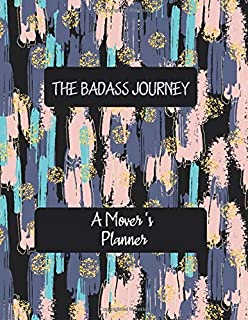 THE BADASS JOURNEY A Mover 's Planner: Artistic Daily Planner to Increase Productivity, Time Management and Hit Your Goals...