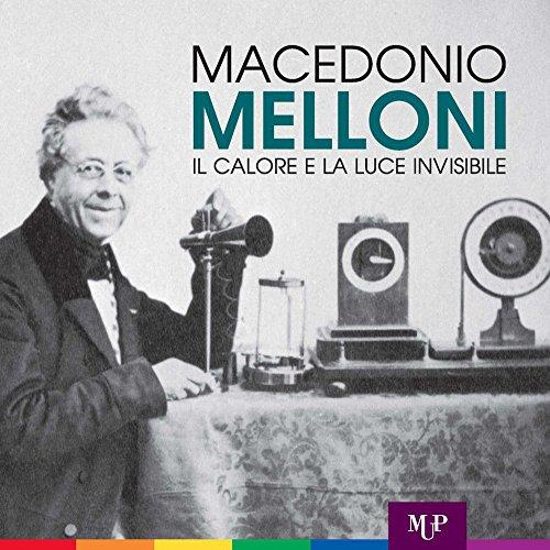 Macedonio Melloni. Il calore e la luce invisibile