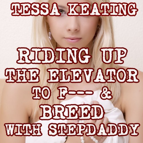 Riding up the Elevator to F--k & Breed with Step Daddy audiobook cover art