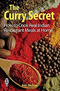 The Curry Secret: How to Cook Real Indian Restaurant Meals at Home by Kris Dhillon (2008-03-27)