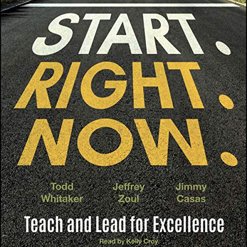 Start. Right. Now.: Teach and Lead for Excellence audiobook cover art