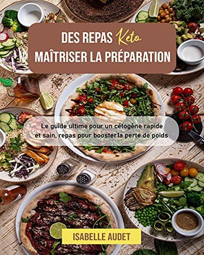 Couverture du livre Maîtriser la préparation des repas Keto: Le guide ultime pour un cétogène rapide et sain, repas pour booster la perte de poids