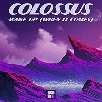 Wake Up (When It Comes)