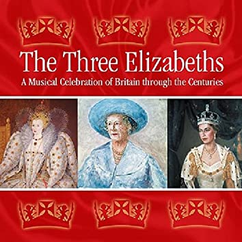 The Three Elizabeths: A Musical Celebration of Britain Through the Centuries