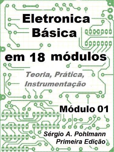 Eletrônica Básica - Módulo 01 (Curso de Eletronica Básica em 18 Módulos Livro 1)