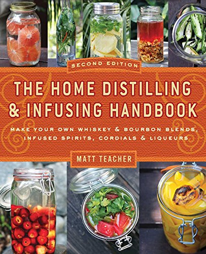 The Home Distilling and Infusing Handbook, Second Edition: Make Your Own Whiskey & Bourbon Blends, Infused Spirits, Cordials & Liqueurs (English Edition)