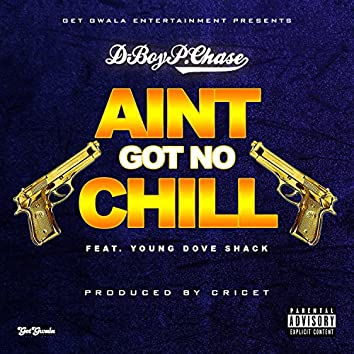 Ain't Got No Chill (feat. Young Dove Shack) - Single