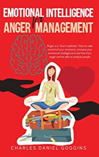 """Emotional Intelligence For Anger Management: """"Anger is a short madness"""". How to take control of your emotions, increase yo..."""