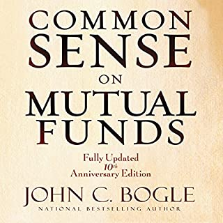 Common Sense on Mutual Funds     Fully Updated 10th Anniversary Edition              By:                                                                                                                                 John C Bogle                               Narrated by:                                                                                                                                 Scott Peterson                      Length: 20 hrs and 49 mins     8 ratings     Overall 4.5