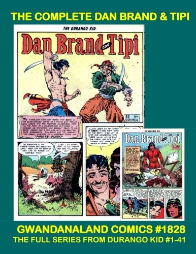 The Complete Dan Brand And Tipi: Gwandanaland Comics #1828 -- The Full Frontier Series From The Durango Kid #1-41 - Include art by Frazetta, Meagher, and More!