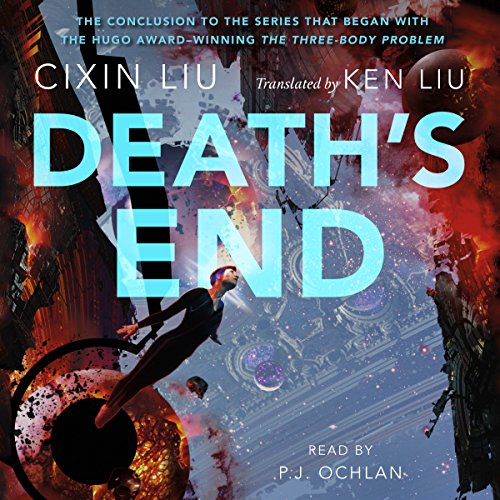 Death's End                   Written by:                                                                                                                                 Cixin Liu,                                                                                        Ken Liu - translator                               Narrated by:                                                                                                                                 P. J. Ochlan                      Length: 28 hrs and 51 mins     86 ratings     Overall 4.6