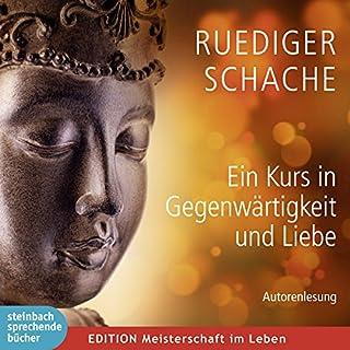 Ein Kurs in Gegenwärtigkeit und Liebe                   Autor:                                                                                                                                 Ruediger Schache                               Sprecher:                                                                                                                                 Ruediger Schache                      Spieldauer: 1 Std. und 44 Min.     134 Bewertungen     Gesamt 4,8