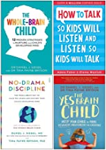 Whole-Brain Child, How To Talk So Kids Will Listen And Listen So Kids Will Talk, No-Drama Discipline, Yes Brain Child 4 Bo...