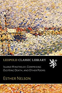 Island Minstrelsy; Comprising Old King Death, and Other Poems