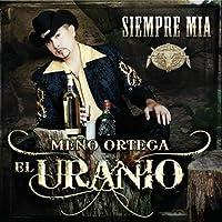 Siempre Mia by Meno Ortega El Uranio (2010-02-23)