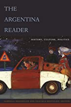 The Argentina Reader: History, Culture, Politics (The Latin America Readers)