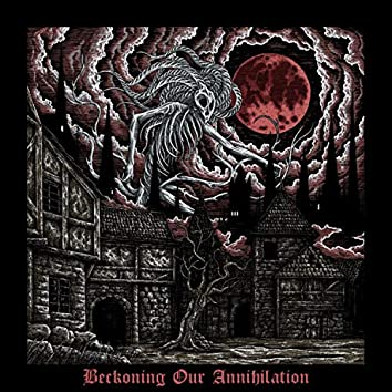 Beckoning Our Annihilation