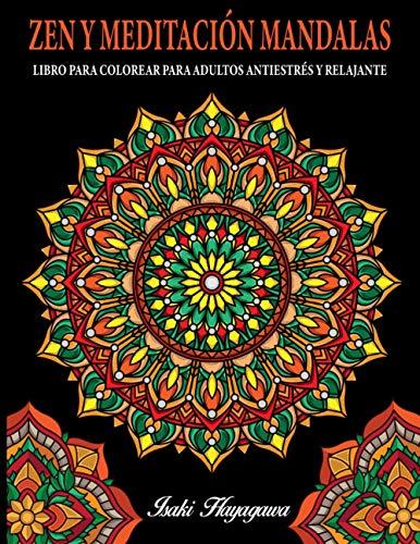 ZEN Y MEDITACIÓN MANDALAS - LIBRO PARA COLOREAR PARA ADULTOS ANTIESTRÉS Y RELAJANTE: Relájate y medita con 100 mandalas de alta resolución para colorear inspirados en la filosofía Budista Zen.