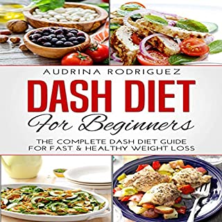 Dash Diet for Beginners     The Complete Dash Diet Guide for Fast and Healthy Weight Loss              By:                                                                                                                                 Audrina Rodriguez                               Narrated by:                                                                                                                                 Adrienne White                      Length: 1 hr and 22 mins     51 ratings     Overall 4.9