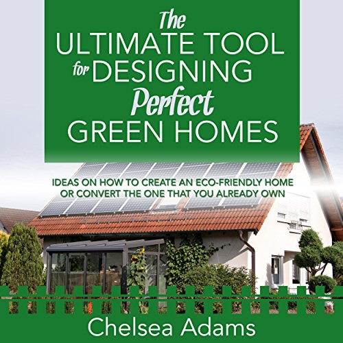 The Ultimate Tool for Designing Perfect Green Homes audiobook cover art