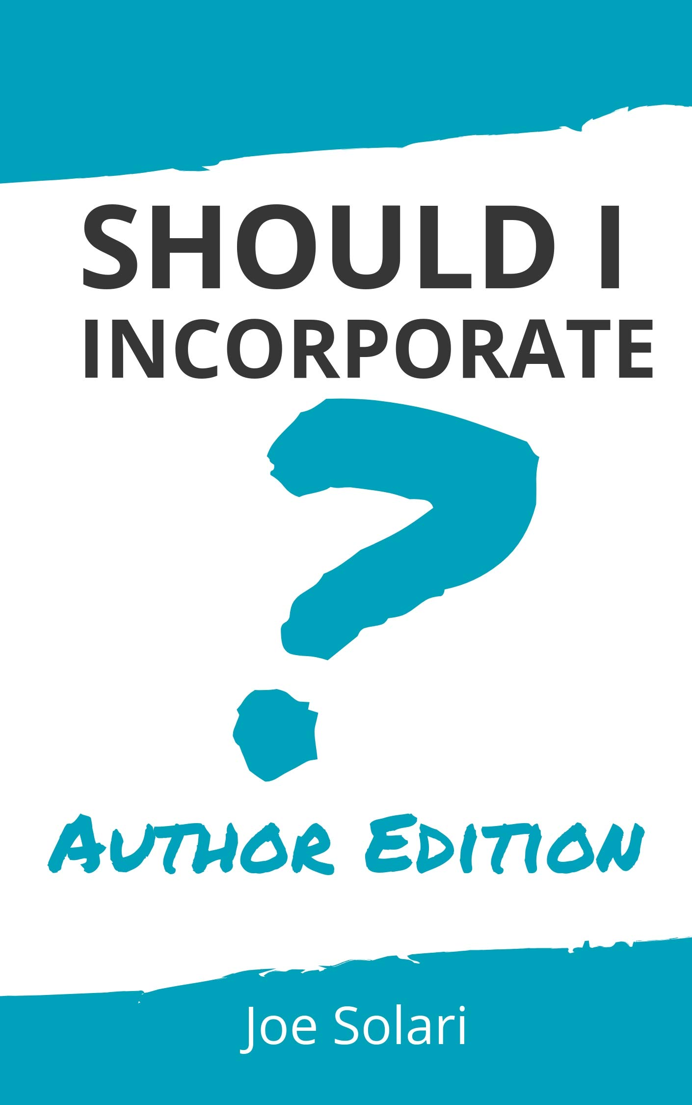 Should I Incorporate? Author Edition: How and when to set up your publishing company (The Author Entrepreneur Book 1)
