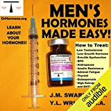 Men's Hormones Made Easy: How to Treat Low Testosterone, Low Growth Hormone, Erectile Dysfunction, BPH, Andropause, Insulin Resistance, Adrenal Fatigue, Thyroid, Osteoporosis, High Estrogen, and DHT: Bioidentical Hormones, Book 8