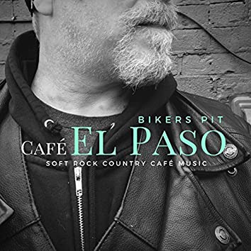 Cafe El Paso - Bikers Pit (Soft Rock Country Cafe Music)