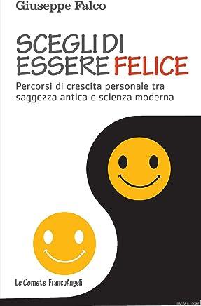 Scegli di essere felice. Percorsi di crescita personale tra saggezza antica e scienza moderna (Le comete Vol. 254)