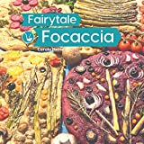 Fairytale Focaccia: Bread baking book about the famous Italian flat bread. Basic recipes, culinary inspiration and instructions for #FairytaleFocaccia and the popular Focaccia Gardenscape Art