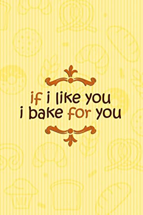 If I Like You I Bake For You: Blank Lined Notebook Journal Diary Composition Notepad 120 Pages 6x9 Paperback ( Baking ) Yellow