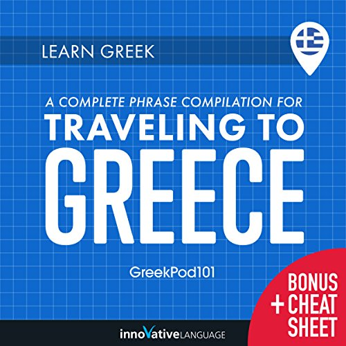 Learn Greek: A Complete Phrase Compilation for Traveling to Greece                   By:                                                                                                                                 Innovative Language Learning LLC                               Narrated by:                                                                                                                                 GreekPod101.com                      Length: 8 hrs and 29 mins     2 ratings     Overall 4.0