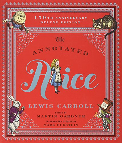 The Annotated Alice: Alice's Adventures in Wonderland & Through the Looking-glass: 150th Anniversary Deluxe Edition
