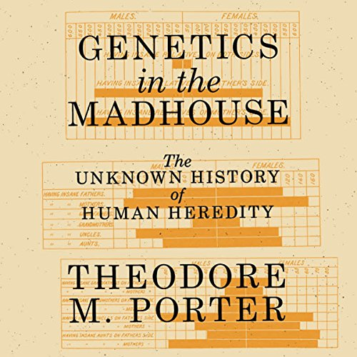 Genetics in the Madhouse     The Unknown History of Human Heredity              By:                                                                                                                                 Theodore M. Porter                               Narrated by:                                                                                                                                 Mike Chamberlain                      Length: 14 hrs and 1 min     Not rated yet     Overall 0.0