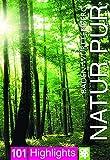 Natur pur - Baden-Württemberg | 101 Highlights entdecken und erleben