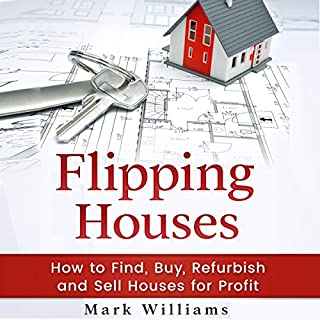 Flipping Houses: How to Find, Buy, Refurbish, and Sell Houses for Profit                   By:                                                                                                                                 Mark Williams                               Narrated by:                                                                                                                                 Joshua Rockey                      Length: 1 hr and 19 mins     1 rating     Overall 3.0