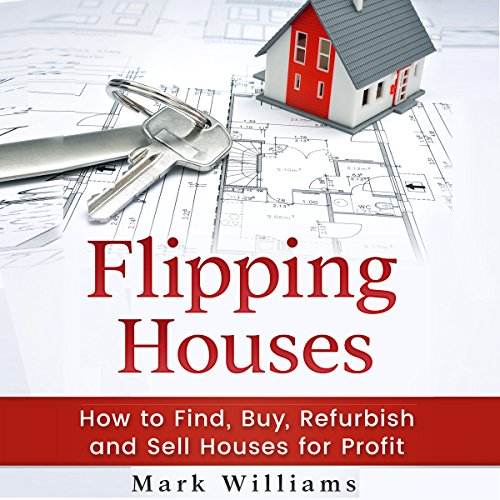 Flipping Houses: How to Find, Buy, Refurbish, and Sell Houses for Profit audiobook cover art