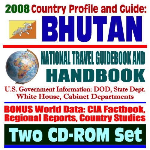 2008 Country Profile and Guide to Bhutan - National Travel Guidebook and Handbook - Druk Yul (Land of the Thunder Dragon), Himalayas, Human Rights, Cranes(Two CD-ROM Set)